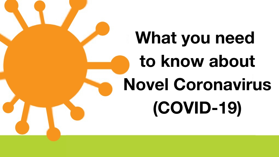 What you need to know about Novel Coronavirus (COVID-19)